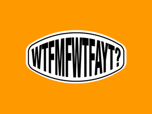 br WTFMFWTFAYT